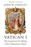 Vatican I: The Council and the Making of the Ultramontane Church Paperback