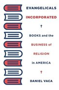 Evangelicals Incorporated: Books and the Business of Religion in America Hardback