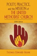 Polity, Practice, and the Mission of the United Methodist Church (2006 Edition) Paperback