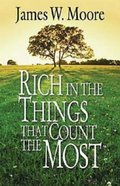 Rich in the Things That Count the Most Paperback