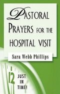 Pastoral Prayers For the Hospital Visit (Just In Time Series) Paperback