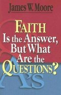 Faith is the Answer, But What Are the Questions? Paperback