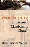 Worshipping in the Small Membership Church Paperback