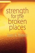 Strength For the Broken Places Paperback
