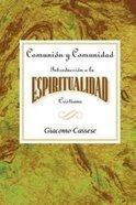 Comunion Y Comunidad: Introduccion a La Espiritualidad Cristiana (Communion And Community) Paperback
