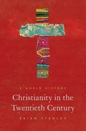 Christianity in the Twentieth Century: A World History Paperback