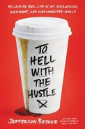 To Hell With the Hustle: Reclaiming Your Life in An Overworked, Overspent, and Overconnected World Paperback