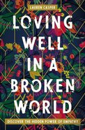 Loving Well in a Broken World: Discover the Hidden Power of Empathy Paperback