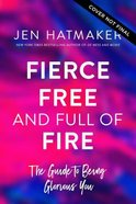 Fierce, Free, and Full of Fire: The Guide to Being Glorious You Hardback