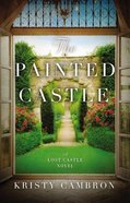 The Painted Castle (The Lost Castle Series) Paperback