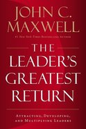 The Leader's Greatest Return: Attracting, Developing, and Multiplying Leaders Hardback