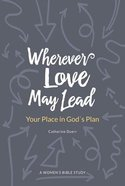 Wherever Love May Lead: Your Place in God's Plan Paperback