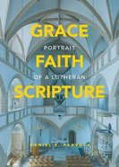 Grace, Faith, Scripture: Portrait of a Lutheran Paperback