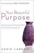 Your Beautiful Purpose: Discovering and Enjoying What God Can Do Through You Paperback