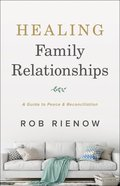 Healing Family Relationships: A Guide to Peace and Reconciliation Paperback
