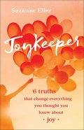 Joykeeper: 6 Truths That Change Everything You Thought You Knew About Joy Paperback