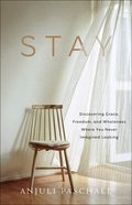 Stay: Discovering Grace, Freedom, and Wholeness Where You Never Imagined Looking Hardback