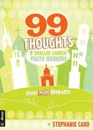 99 Thoughts For Smaller Church Youth Workers: Doing More With Less Paperback