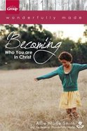 Wonderfully Made: Becoming Who You Are in Christ:6 Bible Study Sessions For Personal Or Small Group Study Paperback