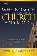 Why Nobody Wants to Go to Church Anymore: And How 4 Acts of Love Will Make Your Church Irresistible Paperback