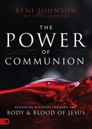 The Power of Communion: Accessing Miracles Through the Body and Blood of Jesus Hardback