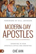 Modern-Day Apostles: Keys to Operating in Your Apostolic Anointing and Office Paperback