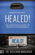 Healed!: Gods Breakthrough Blueprint For Receiving and Releasing Miracles Paperback