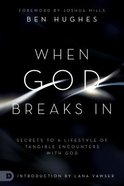 When God Breaks in: Secrets to a Lifestyle of Tangible Encounters With God Paperback