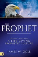 The Prophet: Receiving, Responding To, and Releasing Words From God Hardback