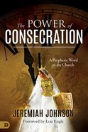 The Power of Consecration: A Prophetic Word to the Church Paperback