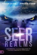 The Seer Realms: Discerning Unseen Realities to Unlock Prophetic Mysteries Paperback