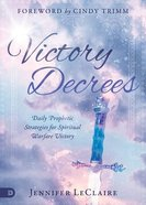 Victory Decrees: Daily Prophetic Strategies For Spiritual Warfare Victory Hardback