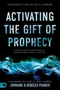 Activating the Gift of Prophecy: Your Guide to Receiving and Sharing What God is Saying Paperback
