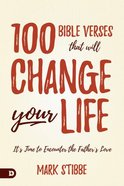 100 Bible Verses That Will Change Your Life: It's Time to Encounter the Father's Love Hardback