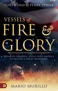 Vessels of Fire and Glory: Breaking Demonic Spells Over America to Release a Great Awakening Paperback