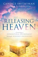 Releasing Heaven: Creating a Supernatural Environment Through Heavenly Encounters Paperback