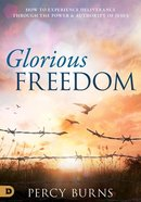 Glorious Freedom: How to Experience Freedom Through the Power and Authority of Jesus Paperback