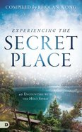 Experiencing the Secret Place: A 40 Week Encounter With the Holy Spirit Paperback