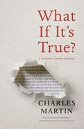 What If It's True?: A Storyteller's Journey With Jesus Paperback