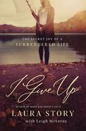 I Give Up: The Secret Joy of a Surrendered Life Paperback