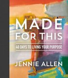 Made For This: 40 Days to Living Your Purpose Hardback