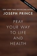 Pray Your Way to Life and Health