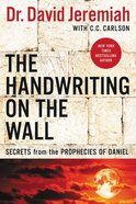 The Handwriting on the Wall: Secrets From the Prophecies of Daniel Paperback