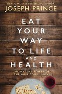 Eat Your Way to Life and Health: Unlock the Power of the Holy Communion Paperback