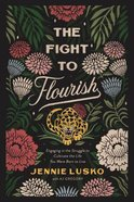 The Fight to Flourish: Engaging in the Struggle to Cultivate the Life You Were Born to Live Hardback