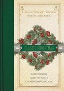 A Classic Christmas: A Collection of Timeless Stories and Poems Hardback