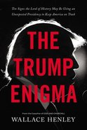 The Trump Enigma: Ten Signs the Lord of History May Be Using An Unexpected Presidency to Keep America on Track Hardback