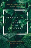 Exploring the Gifts of the Spirit: Discovering the Power God Has For You Paperback