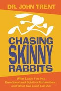 Chasing Skinny Rabbits: What Leads You Into Emotional and Spiritual Exhaustion...And What Can Lead You Out Paperback