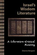 Israel's Wisdom Literature: A Liberation-Critical Reading of the Old Testament Paperback